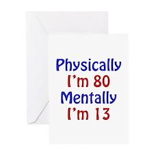 Physically 80, Mentally 13 Greeting Card