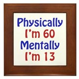 Physically 60, Mentally 13 Framed Tile