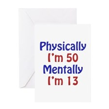 Physically 50, Mentally 13 Greeting Card