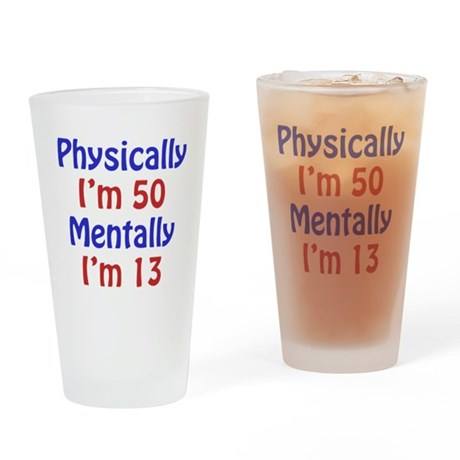 Physically 50, Mentally 13 Drinking Glass