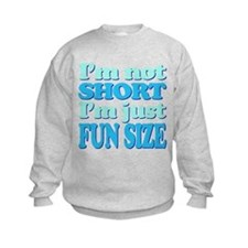 Im Not Short, Im FUN Size! Sweatshirt