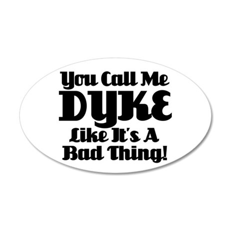 You Call Me Dyke... Wall Decal
