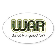 WAR, What is It Good For? Oval Decal