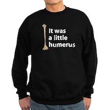 It was a little humerus Sweatshirt
