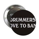 "Drummers Love To Bang 2.25"" Button"