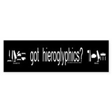 got hieroglyphics? Bumper Bumper Sticker