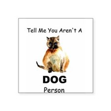 """""""Tell Me You Aren't A DOG Person"""" Cat Square Stick"""