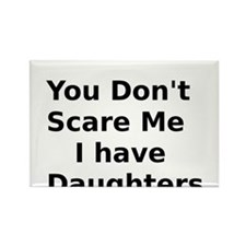 You Dont Scare Me I have Daughters Rectangle Magne