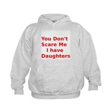 You Dont Scare Me I have Daughters Hoodie