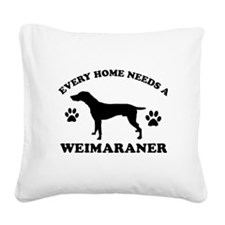 Every home needs a Weimaraner Square Canvas Pillow