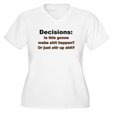 Decisions make shit happen or stir up shit T-Shirt
