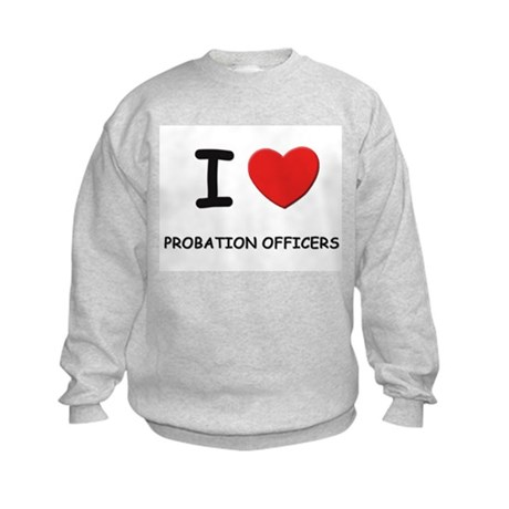 I love probation officers Kids Sweatshirt