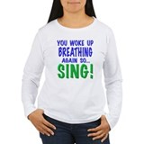 You wke up breathing again so sing, t shirts, mugs