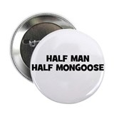 "Half Man~Half Mongoose 2.25"" Button (10 pack)"