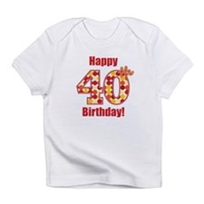 Happy 40th Birthday! Infant T-Shirt