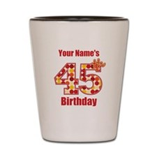 Happy 45th Birthday - Personalized! Shot Glass
