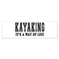 Kayaking It's A Way Of Life Bumper Sticker