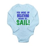 You woke up breathing again so, sail!, t shirts,mu