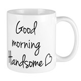 Good morning Handsome Small Mugs