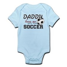 Daddy Loves Me More Than Soccer Infant Bodysuit