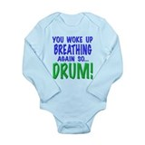 You woke up breathing again so drum!, t shirts, mu