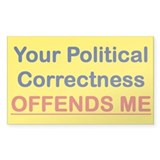 YOUR POLITICAL CORRECTNESS ME bunpersticker Sticke
