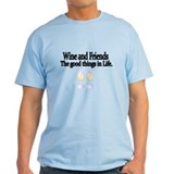 Wine and Friends. The good things in Life. T-Shirt