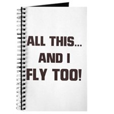 ALL THIS ... AND I FLY TOO Journal