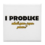 I Produce what's your super power Tile Coaster