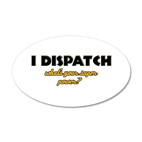 I Dispatch what's your super power 20x12 Oval Wall