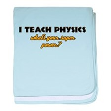 I Teach Physics what's your super powe baby blanke