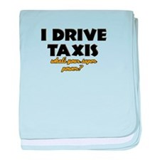I Drive Taxis what's your super powe baby blanket