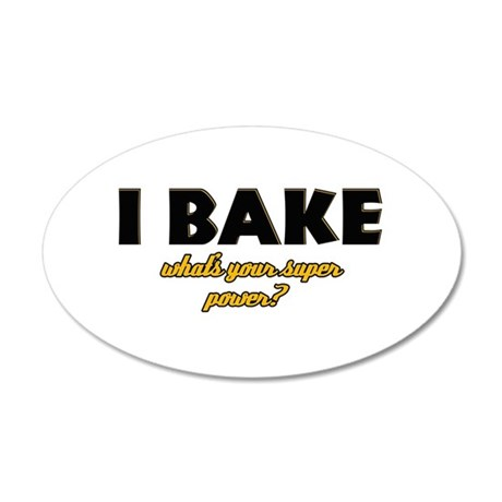 I Bake what's your super powe 20x12 Oval Wall Deca
