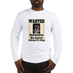 Wanted Someone To Love Long Sleeve T-Shirt