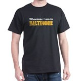 Wherever I am is Baltimore T-Shirt