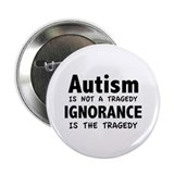 "Autism Is Not A Tragedy 2.25"" Button (100 pack)"