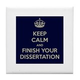Keep Calm and Finish Your Dissertation Tile Coaste