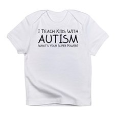 I Teach Kids With Autism Infant T-Shirt