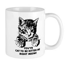 You've Cat To Be Kitten Me Right Meow Funny Mug