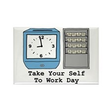 Take Your Self To Work Day Rectangle Magnet