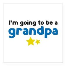 "I'm going to be a grandpa Square Car Magnet 3"" x 3"