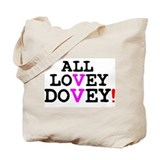 ALL LOVEY DOVEY! Tote Bag