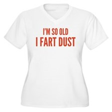 I'm so old I fart dust T-Shirt