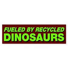 Fueled By Recycled Dinosaurs Bumper Sticker