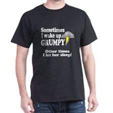 Sometimes I wake up GRUMPY (her) T-Shirt