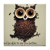 Owl says COFFEE!! Tile Coaster