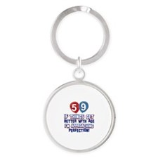 59 year Old Birthday Designs Round Keychain