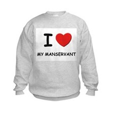 I love manservants Sweatshirt