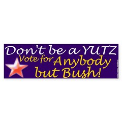 Don't be a Yutz Bush Bumper Sticker