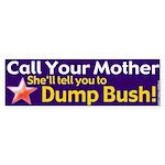Call Mom Dump Bush Bumper Sticker